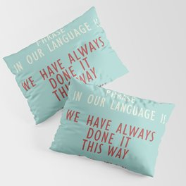 Grace Hopper quote, I alway try to fight that, inspirational, motivational sentence Pillow Sham