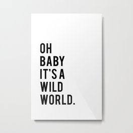 Oh Baby It's A Wild World Metal Print