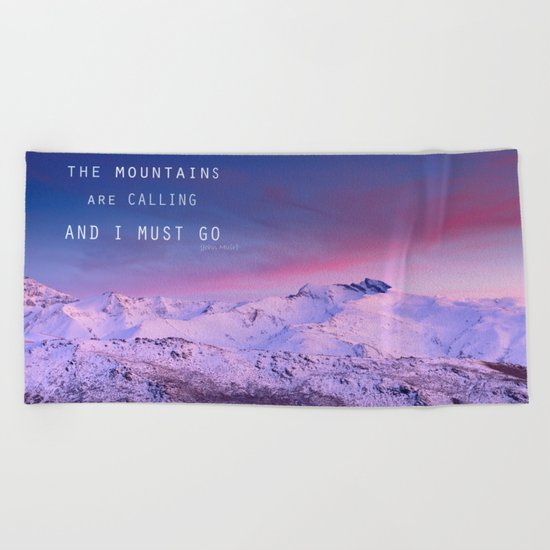 The mountains are calling, and i must go. John Muir. Beach Towel