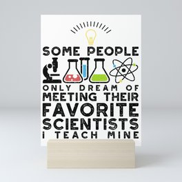 Some People Only Dream Of Meeting Their Favorite Scientist I Teach Mine Mini Art Print
