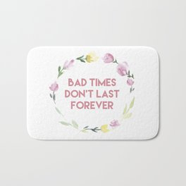 Bad times don't last forever Bath Mat