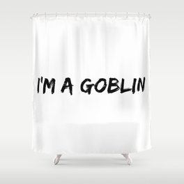 I'm a goblin Shower Curtain