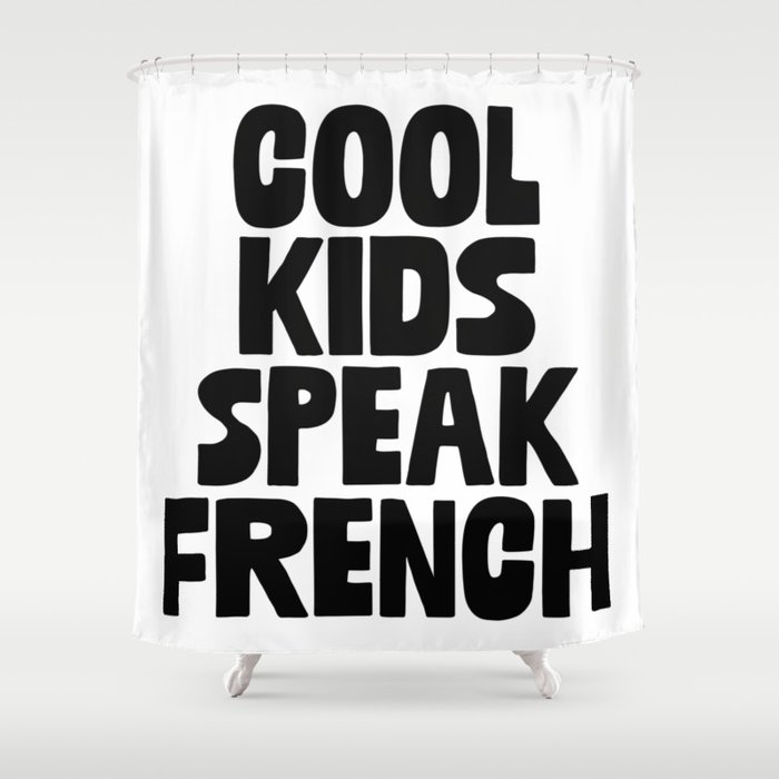 Cool Kids Speak French Shower Curtain