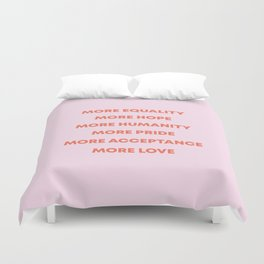 MORE EQUALITY, HOPE, HUMANITY, PRIDE, ACCEPTANCE, AND LOVE Duvet Cover