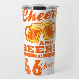 Cheers And Beers To 46th Birthday Gift Idea Travel Mug