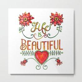 Life is Beautiful 1 Metal Print