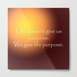 Life's Purpose Metal Print