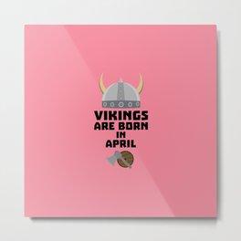 Vikings are born in April T-Shirt Dxs00 Metal Print
