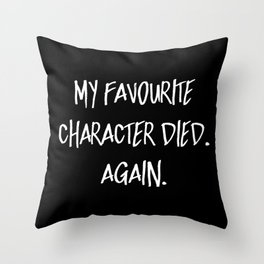 My Favourite Character Died. Again. (Inverted) Throw Pillow