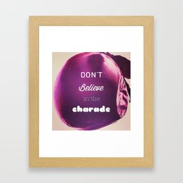 Don't Believe in the Charade Framed Art Print