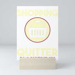 Black Friday Christmas Shopping Shopaholic Gift I Could Give Up Shopping But I'm Not a Quitter Mini Art Print