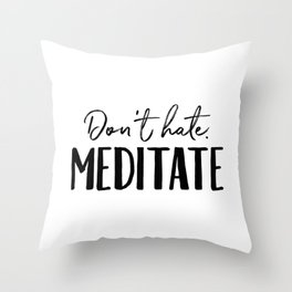 Don't Hate Meditate Throw Pillow
