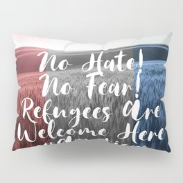 No Hate No Fear Refugees are Welcome Here Pillow Sham