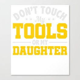 Don't Touch My Tools or My Daughters Repairman Canvas Print