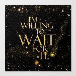 HM - Wait For It Canvas Print
