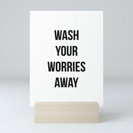 Wash your worries away Mini Art Print