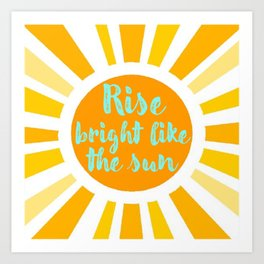 Rise Bright Art Print