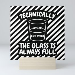 Technically The Glass Is Completely Science Sarcasm Funny Cool Humor Mini Art Print