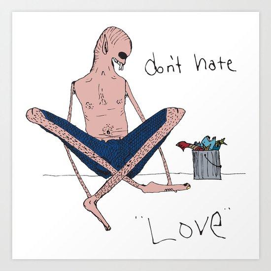Don't hate, love. Art Print