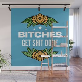 Bitches Get Shit Done Wall Mural