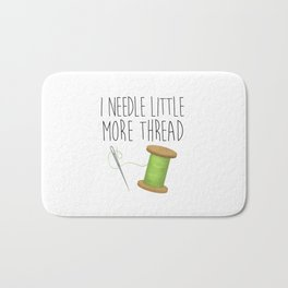 I Needle Little More Thread Bath Mat