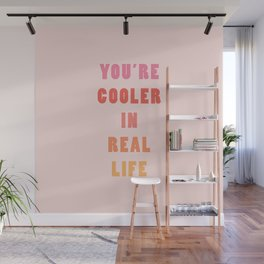 You're Cooler IRL Wall Mural