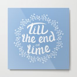 Till the end of time Metal Print