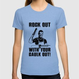 rock out with your caulk out gun rock T-shirt