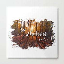 to whatever end Metal Print