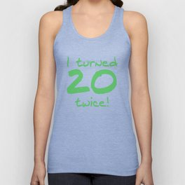 I Turned 20 Twice 40th Birthday Unisex Tank Top