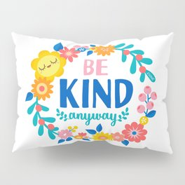 Be Kind Anyway Pillow Sham