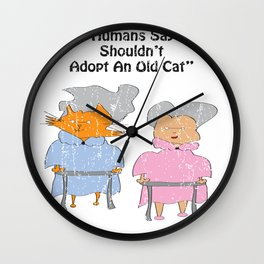 """""""And Humans Say They Shouldn't Adopt An Old Cat"""" Wall Clock"""