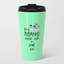 Real Pirates are born in JUNE T-Shirt Dr2xh Travel Mug