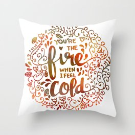 You're the FIRE when I am COLD Throw Pillow