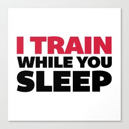 Train While You Sleep Gym Quote Canvas Print