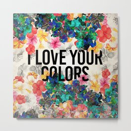 I love your colors Metal Print