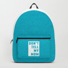 Don't Tell My Mom Funny Quote Backpack