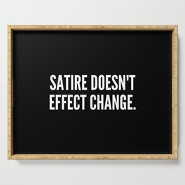 Satire doesn t effect change Serving Tray