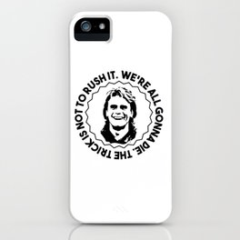"""MacGyver quote: """"We're all gonna die. The trick is not to rush it."""" iPhone Case"""