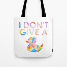I Don't Give A Duck Tote Bag