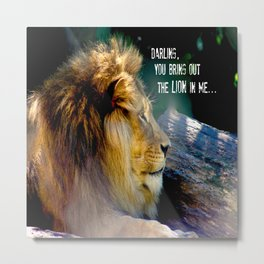 Darling You Bring Out The LION In Me... Metal Print
