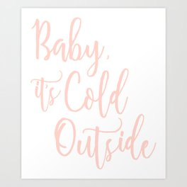 Baby It's Cold Outside Pink Print Art Print