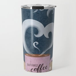But First, a Cup of Coffee Travel Mug