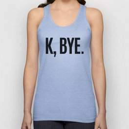 K, BYE OK BYE K BYE KBYE Unisex Tank Top
