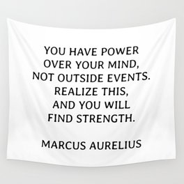 Marcus Aurelius Stoic Philosophy Quotes - You have power over your mind - not outside events. Realize this, and you will find strength. Wall Tapestry
