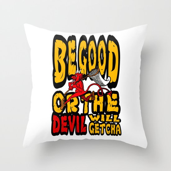 Be Good Or The Devil Will Getcha Throw Pillow