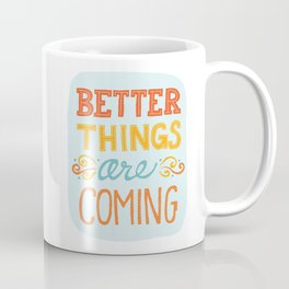 Better Things are Coming Coffee Mug
