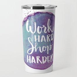 Work Hard Shop Hard Quote Travel Mug