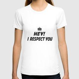 I respect you. T-shirt