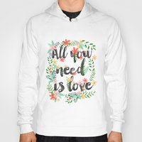 all you need is love Hoodies featuring ALL YOU NEED IS LOVE by Mia Charro